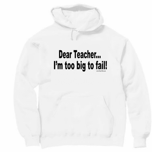 Funny tshirt one-liner sayings hoodie hooded sweatshirt Dear teacher I'm too big to fail