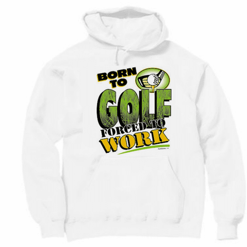 Golfing pullover hooded hoodie sweatshirt: Born to Golf forced to work
