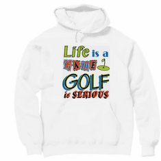 Golfing pullover hoodie hooded sweatshirt Life is a game GOLF is serious