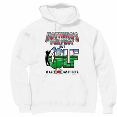 Golfing pullover hoodie hooded sweatshirt: Nothing's perfect but GOLF is as close as it gets