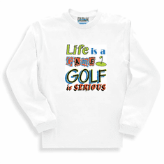 Golfing Sweatshirt or long sleeve t-shirt: Life is a game GOLF is serious