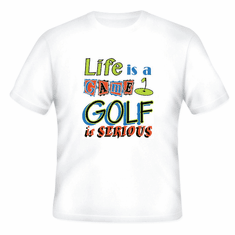 Golfing T-shirt: Life is a game GOLF is serious