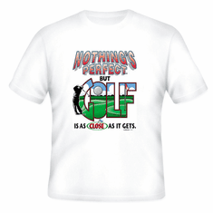 Golfing t-shirt: Nothing's perfect but GOLF is as close as it gets