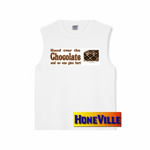 Hand over the CHOCOLATE and no one gets hurt. sleeveless T-shirt