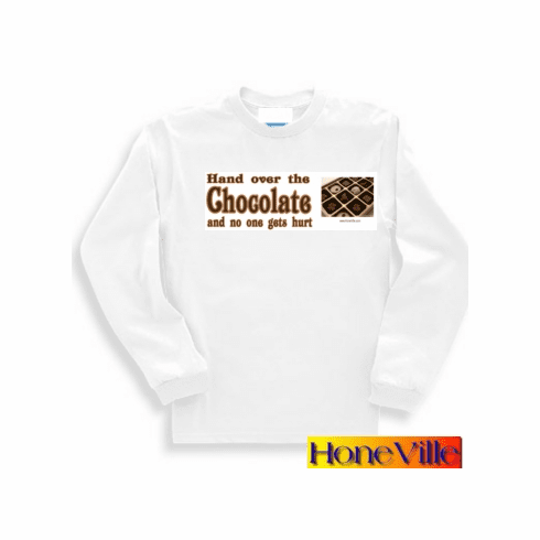 Hand over the CHOCOLATE and no one gets hurt. Sweatshirt or long sleeve T-shirt