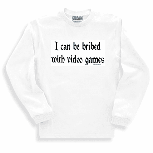 I can be bribed with video games.  Sweatshirt or long sleeve T-shirt