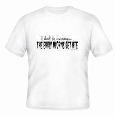 I don't do mornings...The early worms get ATE T-shirt