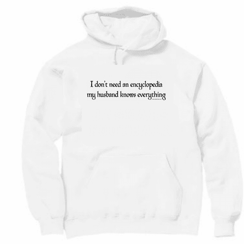 I don't need an encyclopedia my husband knows everything. Pullover Hooded hoodie sweatshirt