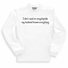 I don't need an encyclopedia my husband knows everything. sweatshirt or long sleeve T-shirt