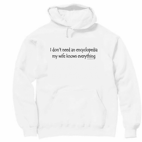 I don't need an encyclopedia my wife knows everything. Pullover hooded hoodie Sweatshirt
