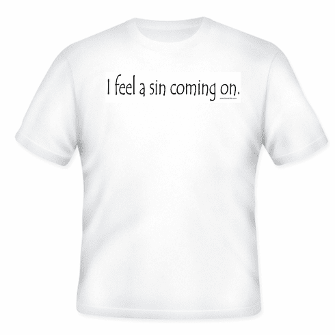 I feel a sin coming on. Funny T-shirt