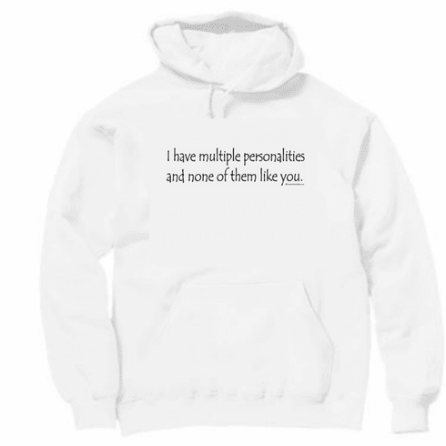 I  have multiple personalities and none of them like you. Pullover hooded hoodie Sweatshirt