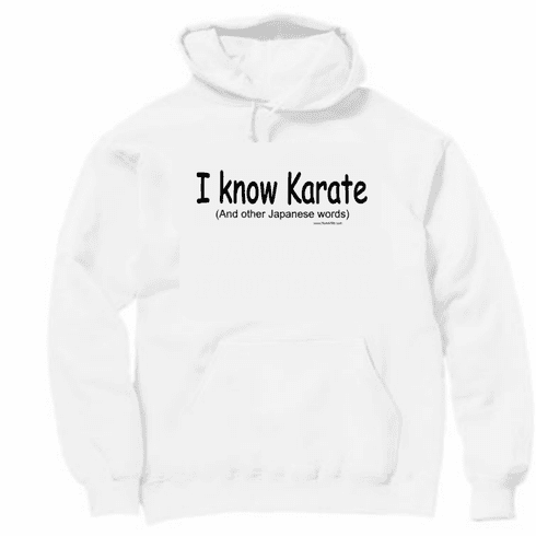 I know Karate.  And other Japanese words. Pullover Hoodie hooded Sweatshirt