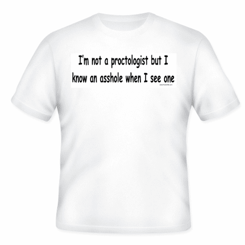 795913b93 I'm not a proctologist but I know an asshole when I see one. T-shirt