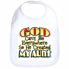 Infant baby bib God Can't be everywhere so he created my aunt