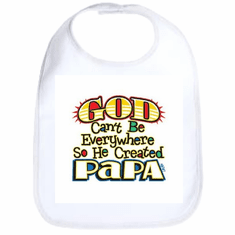 Infant baby bib God Can't be everywhere so he created my Papa