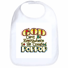 Infant Baby bib God can't be everywhere so he created Poppop