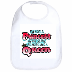 Infant baby bib I'm not a Princess my needs are more like a queen