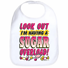 Infant baby bib  LOOK OUT I'm having a sugar overload