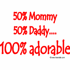 Infant baby toddler kids 50% Mommy Daddy 100% Adorable