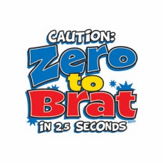 Infant baby toddler kids CAUTION Zero to Brat in 2.5 seconds