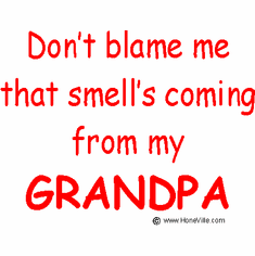 Infant baby toddler kids Don't blame me that smell's coming from my Grandpa