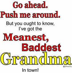 Infant baby toddler kids Go ahead push me around but you ought to know I've got the Meanest Baddest Grandma in town