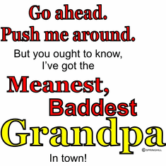 Infant baby toddler kids Go ahead push me around but you ought to know I've got the Meanest Baddest Grandpa in town