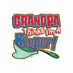Infant baby toddler kids Grandpa thinks I'm a keeper