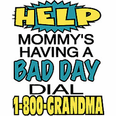 Infant baby toddler kids HELP Mommy's Having a BAD DAY Dial 1-800-GRANDMA
