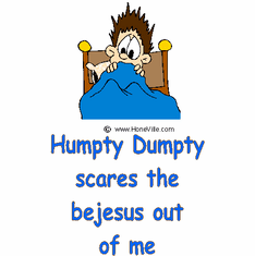 Infant baby toddler kids Humpty Dumpty scare the bejesus out of me