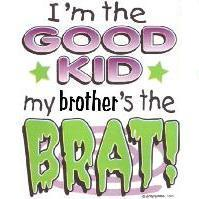 Infant baby toddler kids I'm the Good Kid My Brother's the BRAT