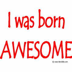Infant baby toddler kids I was born AWESOME