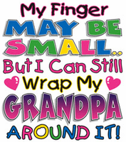 Infant baby toddler kids My finger may be small but I can still wrap my Grandpa around it
