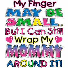 Infant baby toddler kids My finger may be small but I can still wrap my Mommy around it