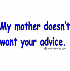 Infant baby toddler kids My Mother doesn't want your advice