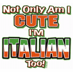 Infant baby toddler kids Not only am I cute I'm Italian too