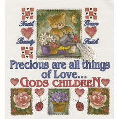 Infant baby toddler kids Precious are all things of love God's children truth grace beauty faith teddy bear flowers