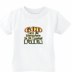 Infant baby toddler kids T-shirt God Can't be everywhere so he created Papa