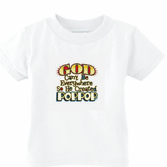 Infant baby toddler kids t-shirt God Can't be everywhere so he created Poppop
