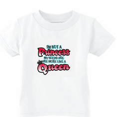 Infant baby toddler kids t-shirt  I'm not a Princess my needs are more like a queen