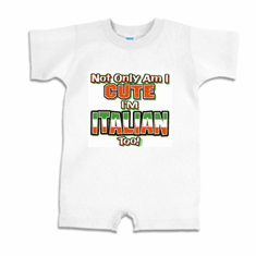 Infant baby toddler Romper body suit one piece Not only am I cute I'm Italian too