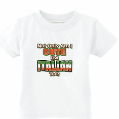 Infant baby toddller kids t-shirt Not only am I cute I'm Italian too