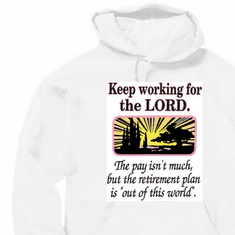 Keep working for the Lord christian pullover hoodie sweatshirt