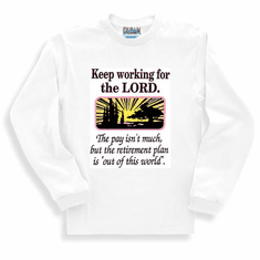 Keep working for the Lord christian sweatshirt or long sleeve t-shirt