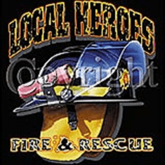 Local Heroes FIRE AND RESCUE firefighter firemen fire department
