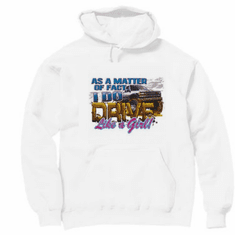 Monster truck As a matter of fact I do drive like a girl hoodie hooded sweatshirt