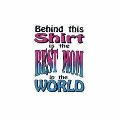 mother shirt:  Behind this shirt is the BEST MOM in the world tshirt shirt