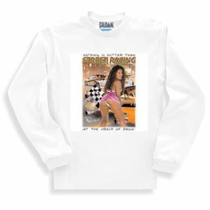 naughty racing long sleeve t-shirt or sweatshirt nothing is hotter than street racing at the crack of dawn