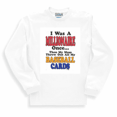 novelty funny long sleeve t-shirt or sweatshirt I was a millionaire once then mom threw out BASEBALL CARDS
